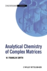Analytical Chemistry of Complex Matrices - eBook
