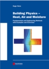 Building Physics -- Heat, Air and Moisture : Fundamentals and Engineering Methods with Examples and Exercises - eBook