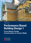 Performance Based Building Design 1 : From Below Grade Construction to Cavity Walls - eBook