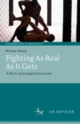 Fighting As Real As It Gets : A Micro-Sociological Encounter - Book
