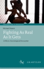 Fighting As Real As It Gets : A Micro-Sociological Encounter - eBook