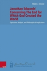 Jonathan Edwards' Concerning The End for Which God Created the World : Exposition, Analysis, and Philosophical Implications - Book