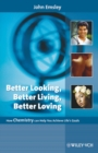Better Looking, Better Living, Better Loving : How Chemistry Can Help You Achieve Life's Goals - Book