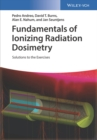 Fundamentals of Ionizing Radiation Dosimetry : Solutions to the Exercises - Book