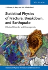 Statistical Physics of Fracture, Breakdown, and Earthquake : Effects of Disorder and Heterogeneity - Book