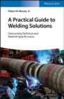A Practical Guide to Welding Solutions : Overcoming Technical and Material-Specific Issues - eBook