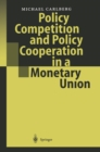Policy Competition and Policy Cooperation in a Monetary Union - eBook