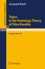Topics in the Homology Theory of Fibre Bundles : Lectures Given at the University of Chicago, 1954 - eBook
