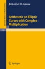 Arithmetic on Elliptic Curves with Complex Multiplication - eBook