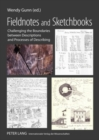 Fieldnotes and Sketchbooks : Challenging the Boundaries Between Descriptions and Processes of Describing - Book