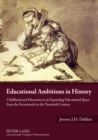 Educational Ambitions in History : Childhood and Education in an Expanding Educational Space from the Seventeenth to the Twentieth Century - Book