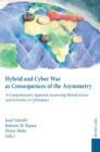 Hybrid and Cyber War as Consequences of the Asymmetry : A Comprehensive Approach Answering Hybrid Actors and Activities in Cyberspace Political, Social and Military Responses - Book