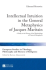 Intellectual Intuition in the General Metaphysics of Jacques Maritain : A Study in the History of the Methodology of Classical Metaphysics - Book
