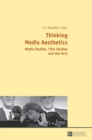 Thinking Media Aesthetics : Media Studies, Film Studies and the Arts - Book