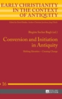 Conversion and Initiation in Antiquity : Shifting Identities - Creating Change - Book