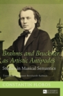 Brahms and Bruckner as Artistic Antipodes : Studies in Musical Semantics - Book