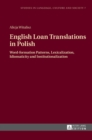 English Loan Translations in Polish : Word-formation Patterns, Lexicalization, Idiomaticity and Institutionalization - Book