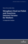 Metaphors Used on Polish and American Internet Forums for Mothers : A Comparative Analysis - Book