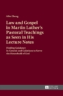 Law and Gospel in Martin Luther's Pastoral Teachings as Seen in His Lecture Notes : Finding Guidance in Genesis and Galatians to Serve the Household of God - Book