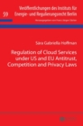 Regulation of Cloud Services Under Us and EU Antitrust, Competition and Privacy Laws - Book