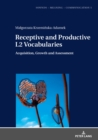 Receptive and Productive L2 Vocabularies : Acquisition, Growth and Assessment - Book