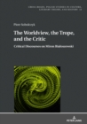 The Worldview, the Trope, and the Critic : Critical Discourses on Miron Bialoszewski - eBook