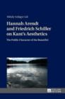 Hannah Arendt and Friedrich Schiller on Kant's Aesthetics : The Public Character of the Beautiful - Book
