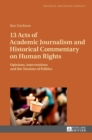 13 Acts of Academic Journalism and Historical Commentary on Human Rights : Opinions, Interventions and the Torsions of Politics - Book