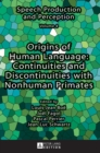 Origins of Human Language: Continuities and Discontinuities with Nonhuman Primates - Book