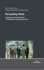 Persuading Minds : Propaganda and Mobilisation in Transylvania During World War I - Book