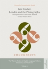Iain Sinclair, London and the Photographic : The Significance of the Visual Medium for the Writer's Prose - eBook