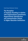 The Perception of Employer Branding in relation with Organizational Commitment, Organizational Identification and Communication Climate in Higher Education Institutions - Book