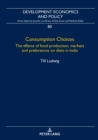 Consumption Choices : The effects of food production, markets and preferences on diets in India - eBook