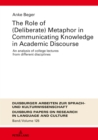 The Role of (Deliberate) Metaphor in Communicating Knowledge in Academic Discourse : An Analysis of College Lectures from Different Disciplines - eBook