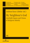 My Neighbour's God : Interfaith Spaces and Claims of Religious Identity - eBook