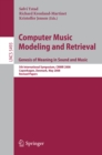 Computer Music Modeling and Retrieval. Genesis of Meaning in Sound and Music : 5th International Symposium, CMMR 2008 Copenhagen, Denmark, May 19-23, 2008 Revised Papers - eBook