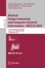 Medical Image Computing and Computer-Assisted Intervention -- MICCAI 2009 : 12th International Conference, London, UK, September 20-24, 2009, Proceedings, Part I - eBook