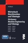 Worterbuch Maschinenbau und Tribologie / Dictionary Machine Engineering and Tribology : Deutsch - Englisch / Englisch - Deutsch German - English / English - German - eBook