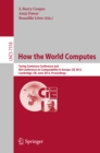 How the World Computes : Turing Centenary Conference and 8th Conference on Computability in Europe, CiE 2012, Cambridge, UK, June 18-23, 2012, Proceedings - eBook