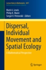 Dispersal, Individual Movement and Spatial Ecology : A Mathematical Perspective - eBook