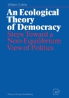 An Ecological Theory of Democracy : Steps Toward a Non-Equilibrium View of Politics - eBook
