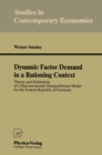 Dynamic Factor Demand in a Rationing Context : Theory and Estimation of a Macroeconomic Disequilibrium Model for the Federal Republic of Germany - eBook
