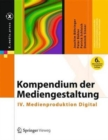 Kompendium der Mediengestaltung : IV. Medienproduktion Digital - Book