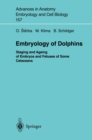 Embryology of Dolphins : Staging and Ageing of Embryos and Fetuses of Some Cetaceans - eBook