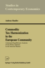 Commodity Tax Harmonization in the European Community : A General Equilibrium Analysis of Tax Policy Options in the Internal Market - eBook