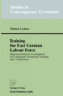 Training the East German Labour Force : Microeconometric Evaluations of continuous Vocational Training after Unification - eBook