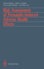 Risk Assessment of Prenatally-Induced Adverse Health Effects - eBook