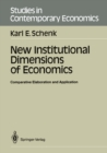 New Institutional Dimensions of Economics : Comparative Elaboration and Application - eBook