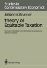 Theory of Equitable Taxation : Normative Foundation and Distributive Consequences of Income Taxation - eBook