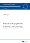 Catholicity Challenging Ethnicity : An Ecclesiological Study of Congregations and Churches in Post-apartheid South Africa - eBook